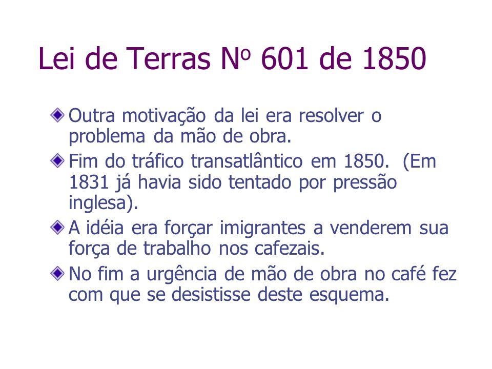 Lei de Terras No 601 de 1850Outra motivação da lei era resolver o problema da mão de obra.
