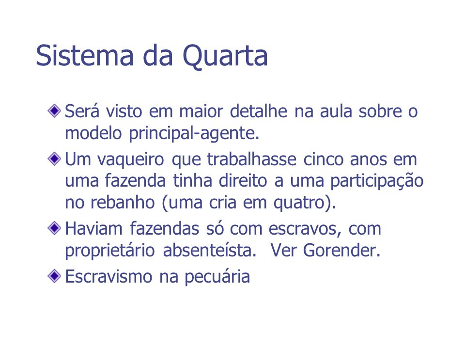 Sistema da QuartaSerá visto em maior detalhe na aula sobre o modelo principal-agente.