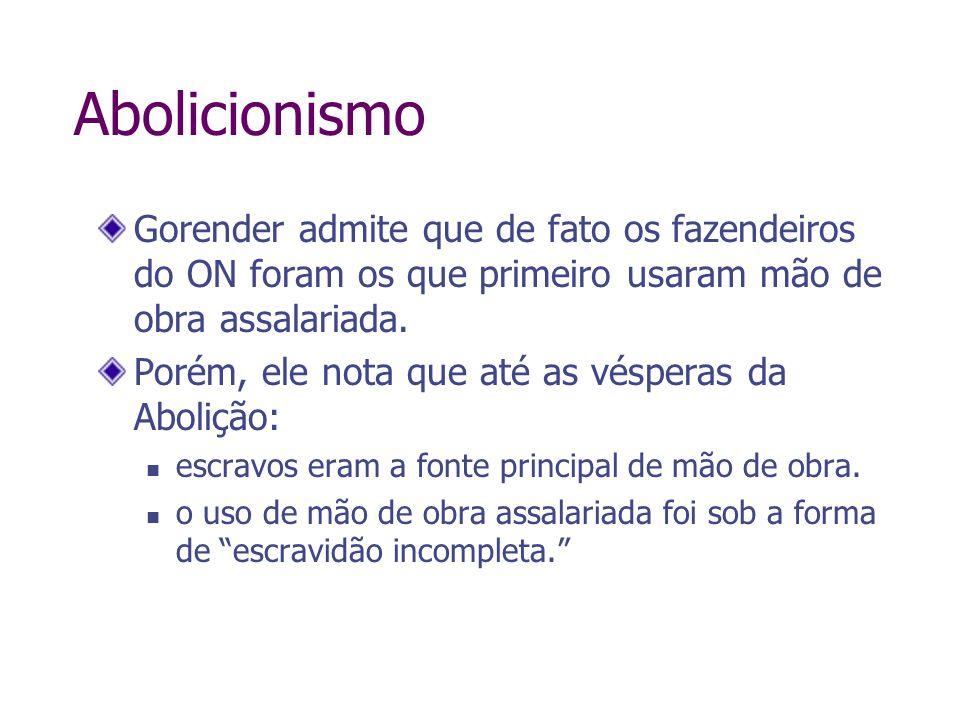 AbolicionismoGorender admite que de fato os fazendeiros do ON foram os que primeiro usaram mão de obra assalariada.
