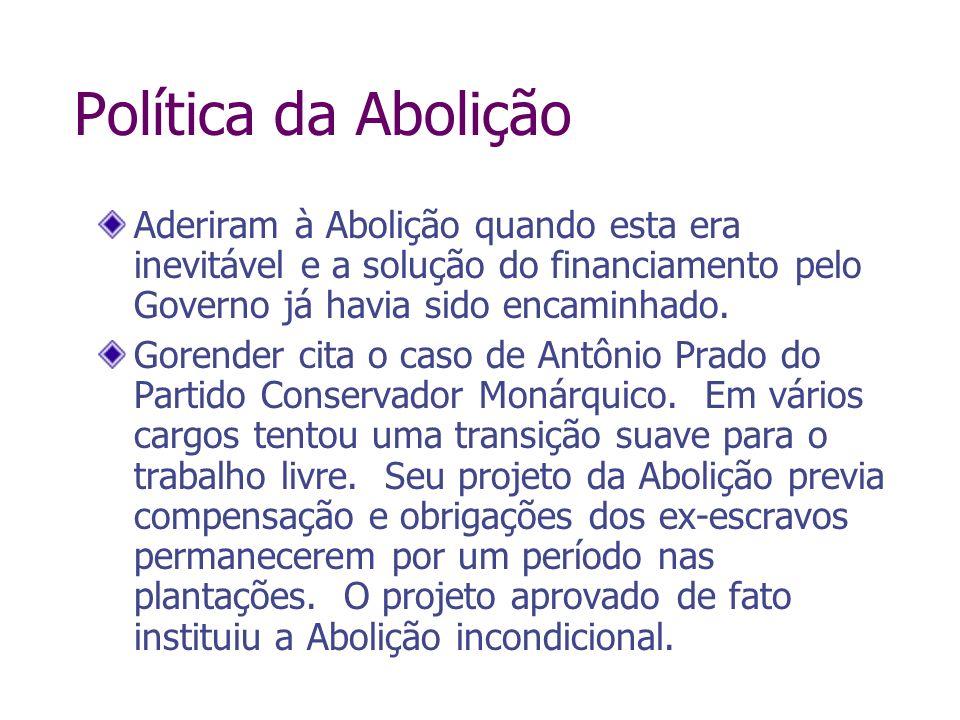 Política da AboliçãoAderiram à Abolição quando esta era inevitável e a solução do financiamento pelo Governo já havia sido encaminhado.