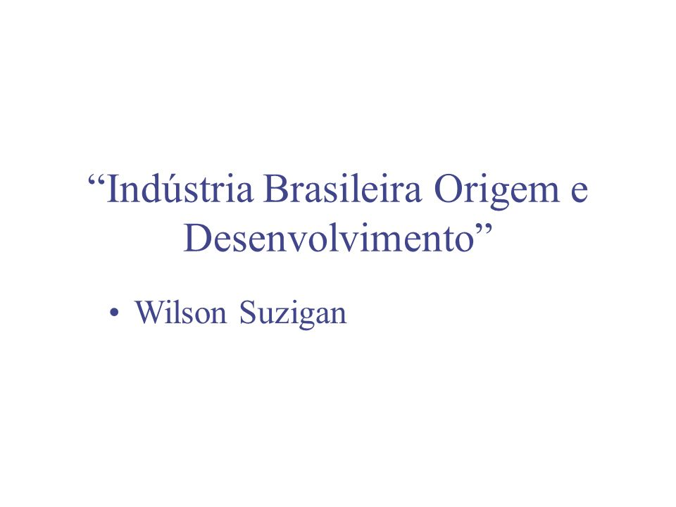 Indústria Brasileira Origem e Desenvolvimento