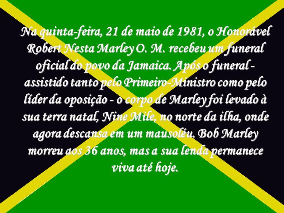Na quinta-feira, 21 de maio de 1981, o Honorável Robert Nesta Marley O