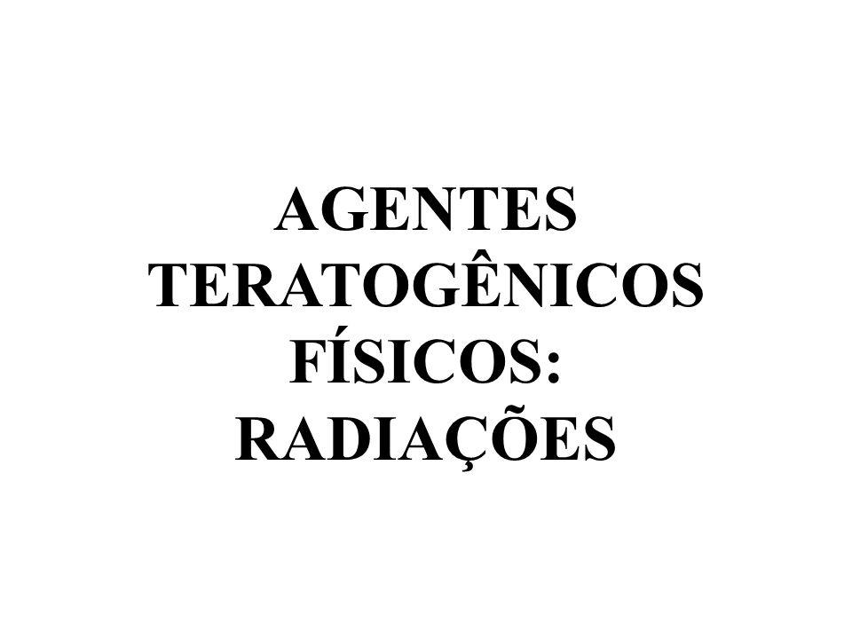 AGENTES TERATOGÊNICOS FÍSICOS: RADIAÇÕES