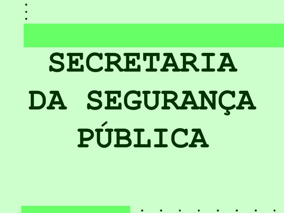 SECRETARIA DA SEGURANÇA PÚBLICA