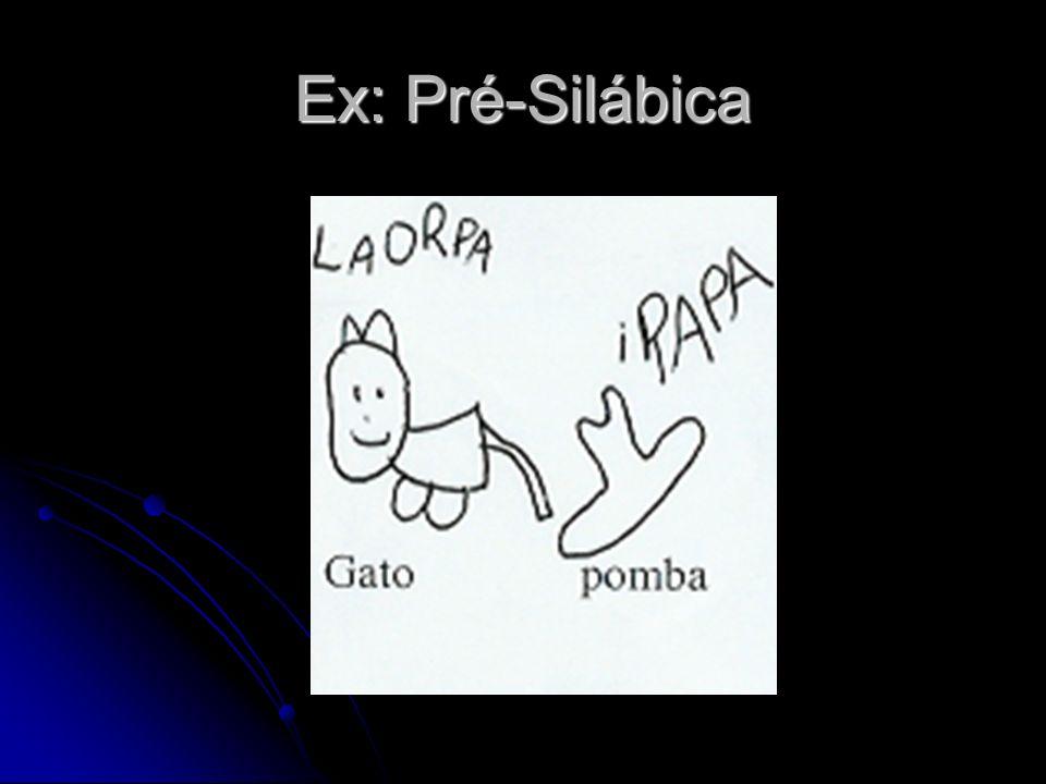 Ex: Pré-Silábica