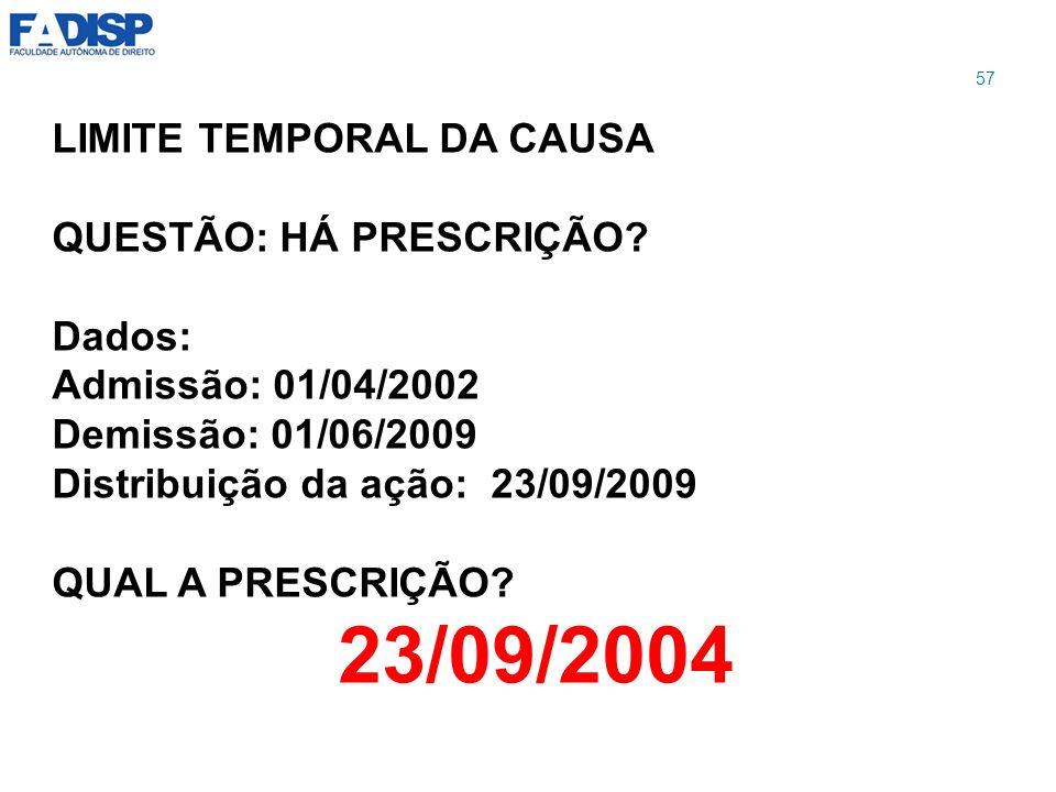 23/09/2004 LIMITE TEMPORAL DA CAUSA QUESTÃO: HÁ PRESCRIÇÃO Dados: