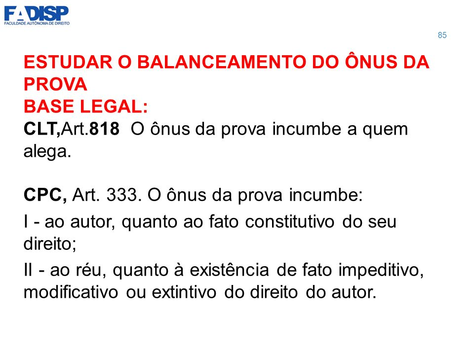 ESTUDAR O BALANCEAMENTO DO ÔNUS DA PROVA BASE LEGAL: