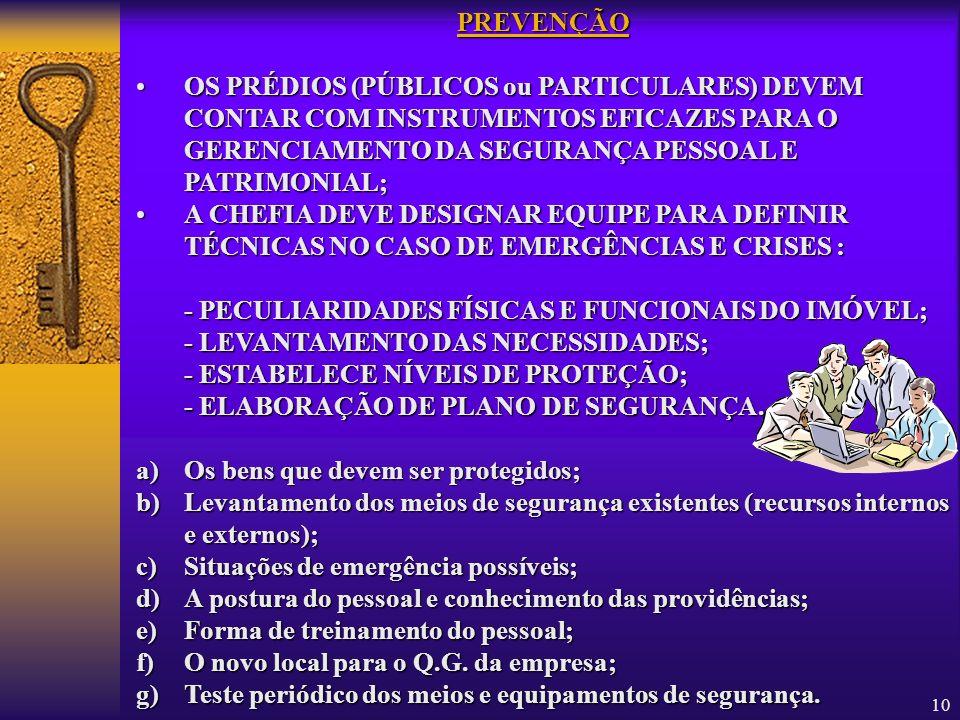 PREVENÇÃO OS PRÉDIOS (PÚBLICOS ou PARTICULARES) DEVEM CONTAR COM INSTRUMENTOS EFICAZES PARA O GERENCIAMENTO DA SEGURANÇA PESSOAL E PATRIMONIAL;