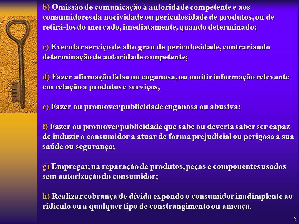 b) Omissão de comunicação à autoridade competente e aos consumidores da nocividade ou periculosidade de produtos, ou de retirá-los do mercado, imediatamente, quando determinado;