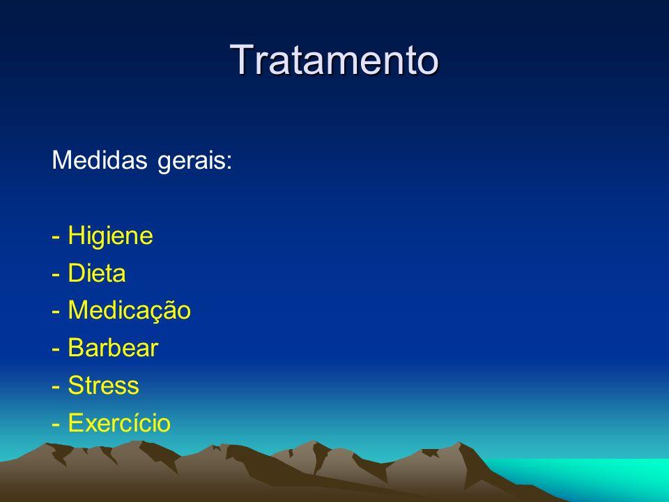 Tratamento Medidas gerais: - Higiene - Dieta - Medicação - Barbear