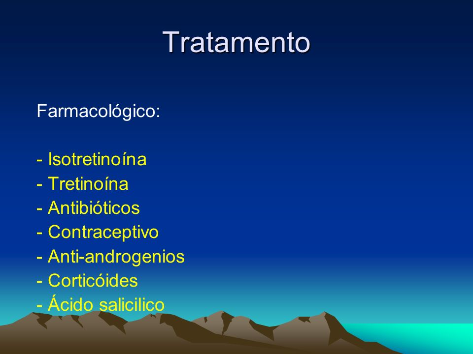 Tratamento Farmacológico: - Isotretinoína - Tretinoína - Antibióticos