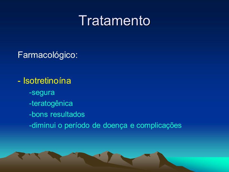 Tratamento Farmacológico: - Isotretinoína -segura -teratogênica