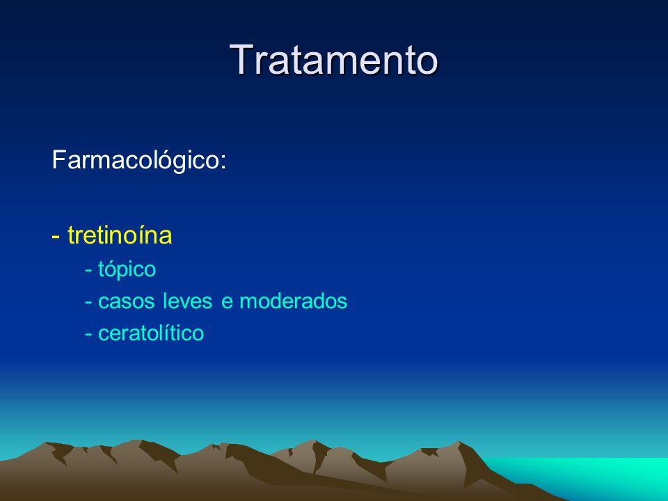 Tratamento Farmacológico: - tretinoína - tópico