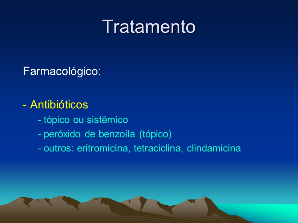 Tratamento Farmacológico: - Antibióticos - tópico ou sistêmico