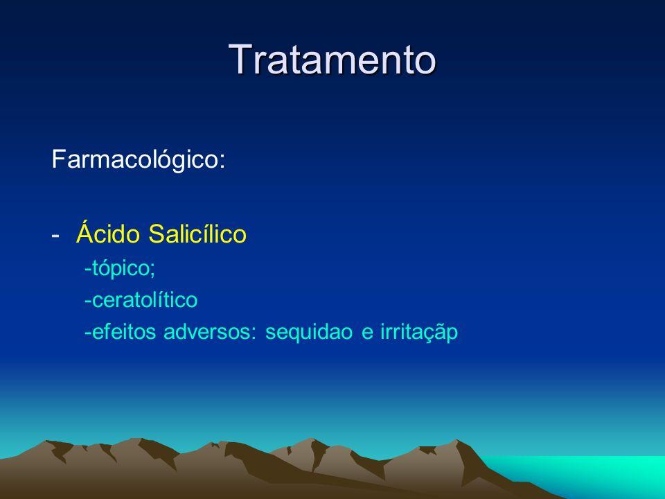 Tratamento Farmacológico: Ácido Salicílico -tópico; -ceratolítico