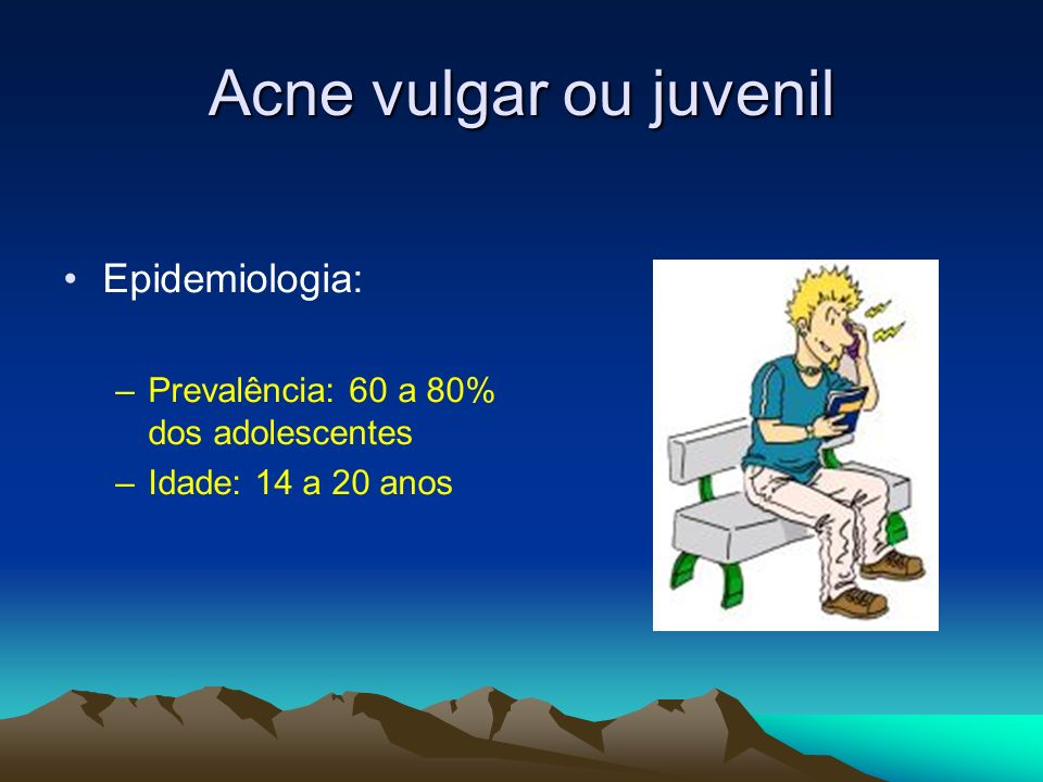 Acne vulgar ou juvenil Epidemiologia:
