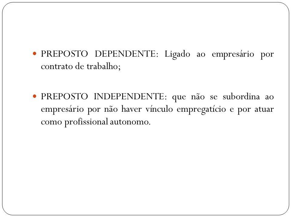 PREPOSTO DEPENDENTE: Ligado ao empresário por contrato de trabalho;