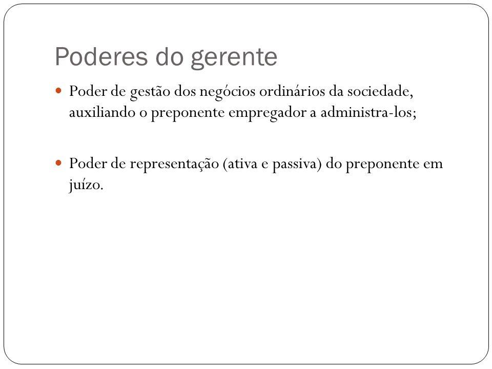 Poderes do gerente Poder de gestão dos negócios ordinários da sociedade, auxiliando o preponente empregador a administra-los;