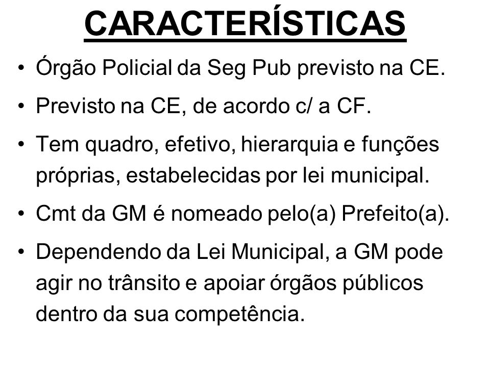 CARACTERÍSTICAS Órgão Policial da Seg Pub previsto na CE.