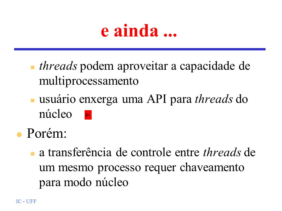 e ainda ...threads podem aproveitar a capacidade de multiprocessamento. usuário enxerga uma API para threads do núcleo.