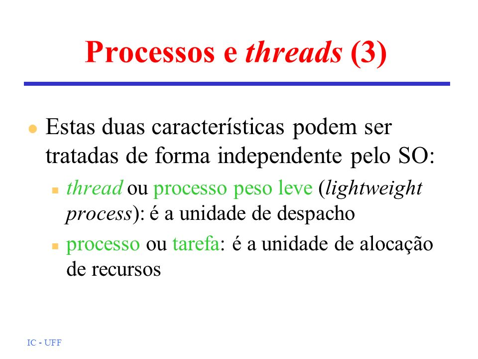 Processos e threads (3)Estas duas características podem ser tratadas de forma independente pelo SO: