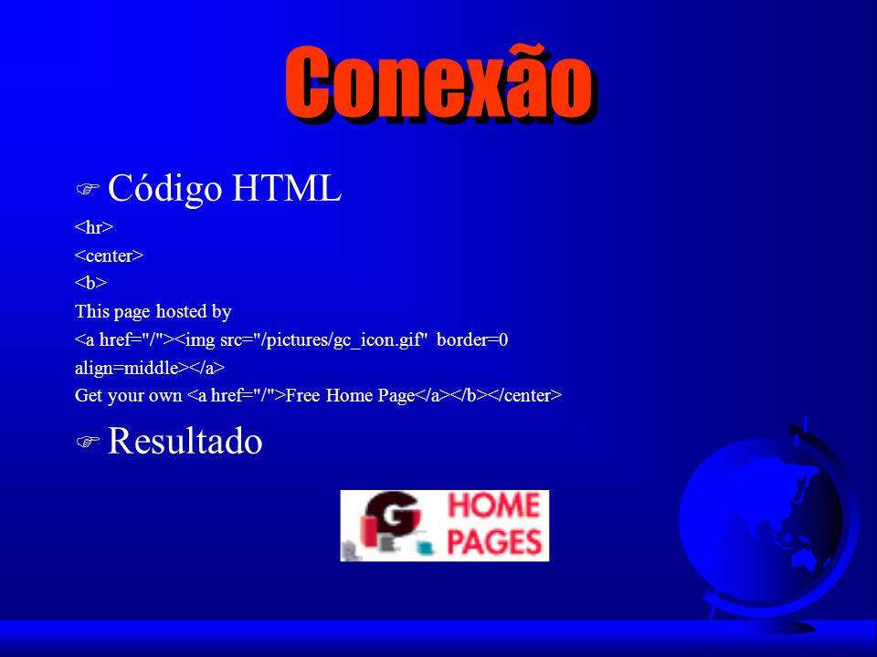 Conexão Código HTML Resultado <hr> <center> <b>