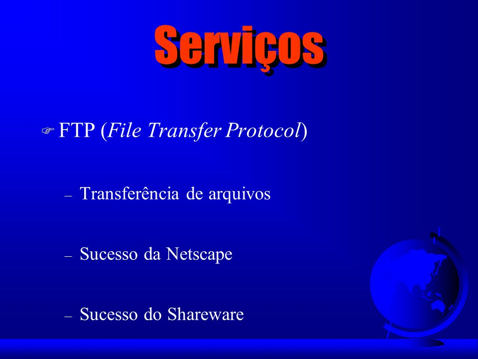 Serviços FTP (File Transfer Protocol) Transferência de arquivos