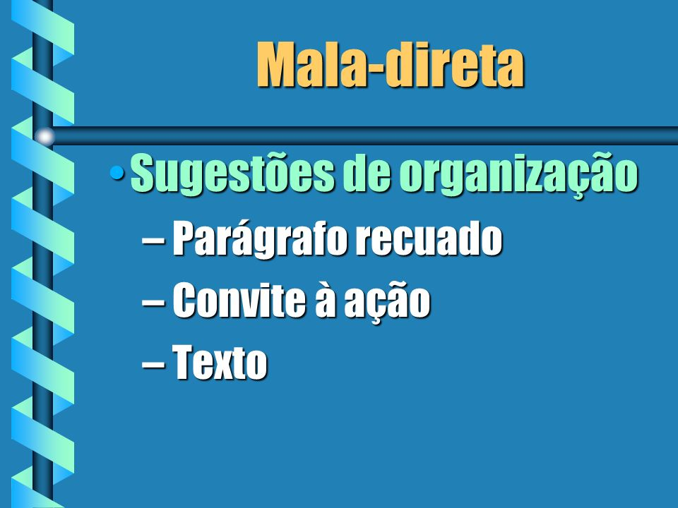 Mala-direta Sugestões de organização Parágrafo recuado Convite à ação