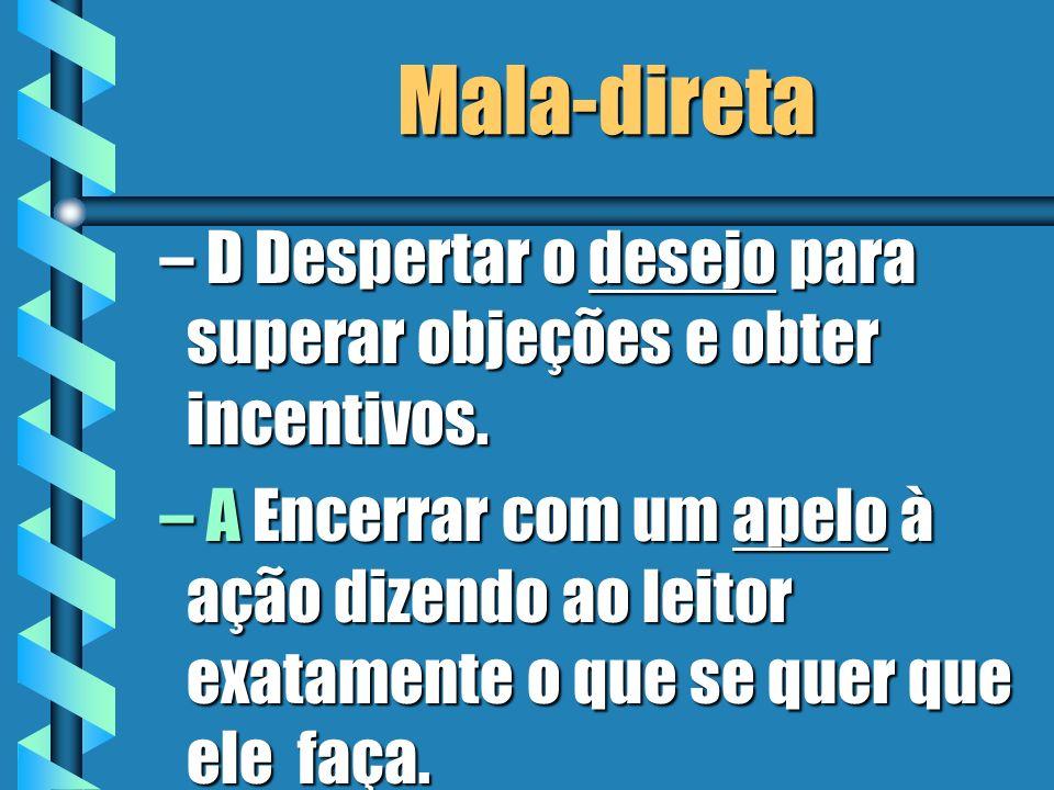 Mala-direta D Despertar o desejo para superar objeções e obter incentivos.