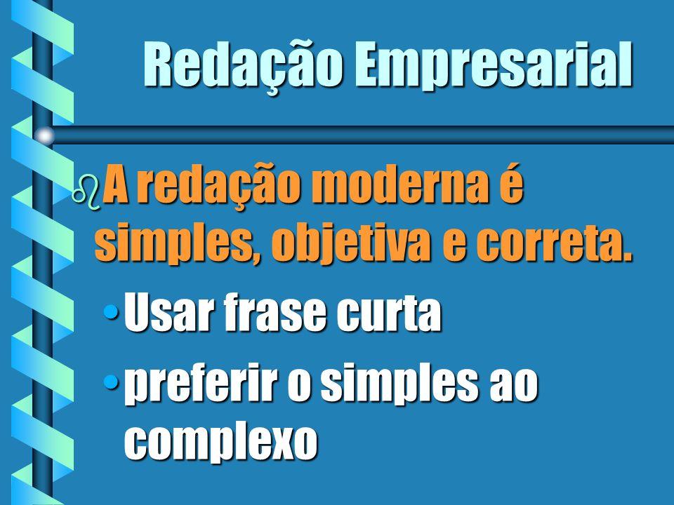 Redação Empresarial A redação moderna é simples, objetiva e correta.