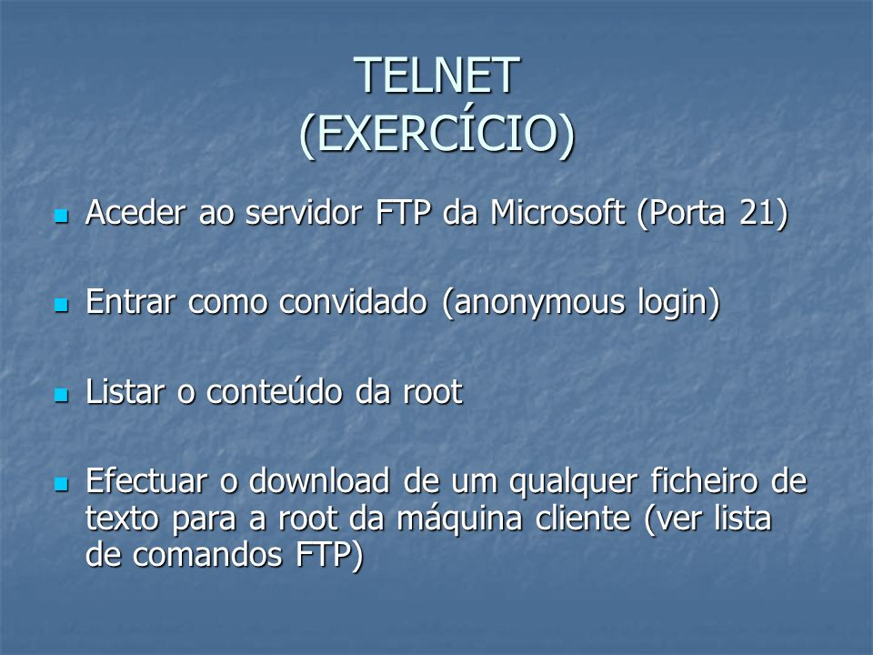 TELNET (EXERCÍCIO) Aceder ao servidor FTP da Microsoft (Porta 21)