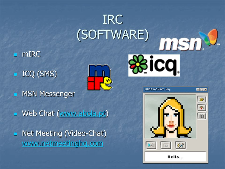 IRC (SOFTWARE) mIRC ICQ (SMS) MSN Messenger Web Chat (www.abola.pt)