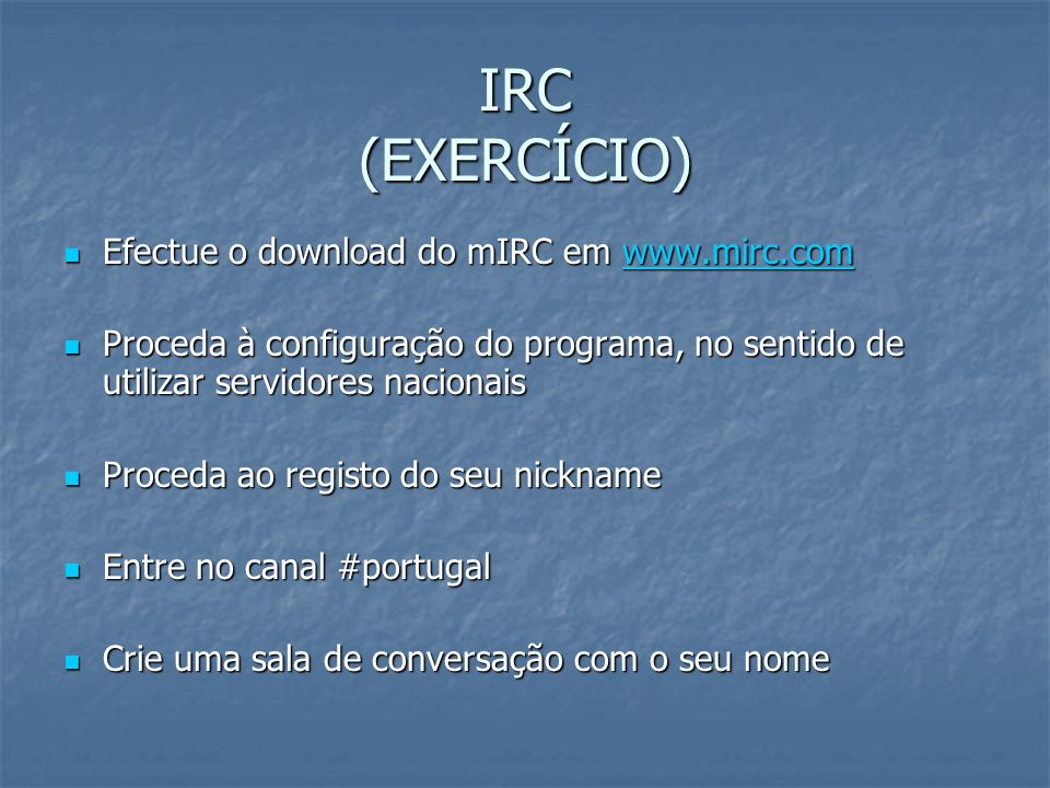 IRC (EXERCÍCIO) Efectue o download do mIRC em www.mirc.com