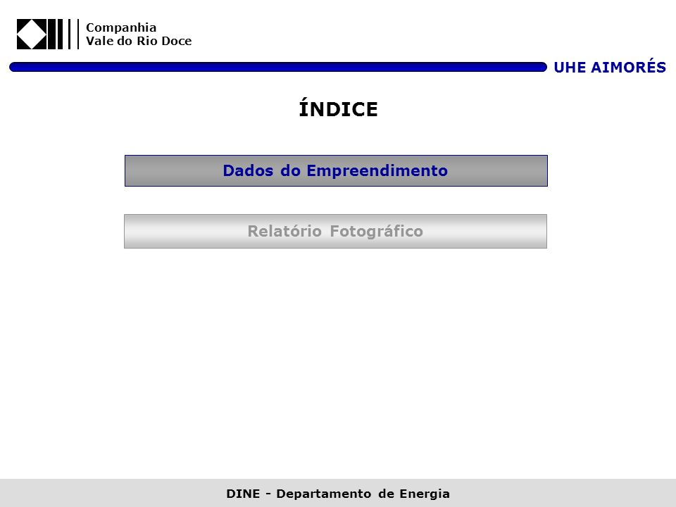 ÍNDICE Dados do Empreendimento Relatório Fotográfico UHE AIMORÉS