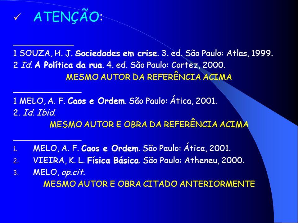 ATENÇÃO: _____________. 1 SOUZA, H. J. Sociedades em crise. 3. ed. São Paulo: Atlas, 1999. 2 Id. A Política da rua. 4. ed. São Paulo: Cortez, 2000.
