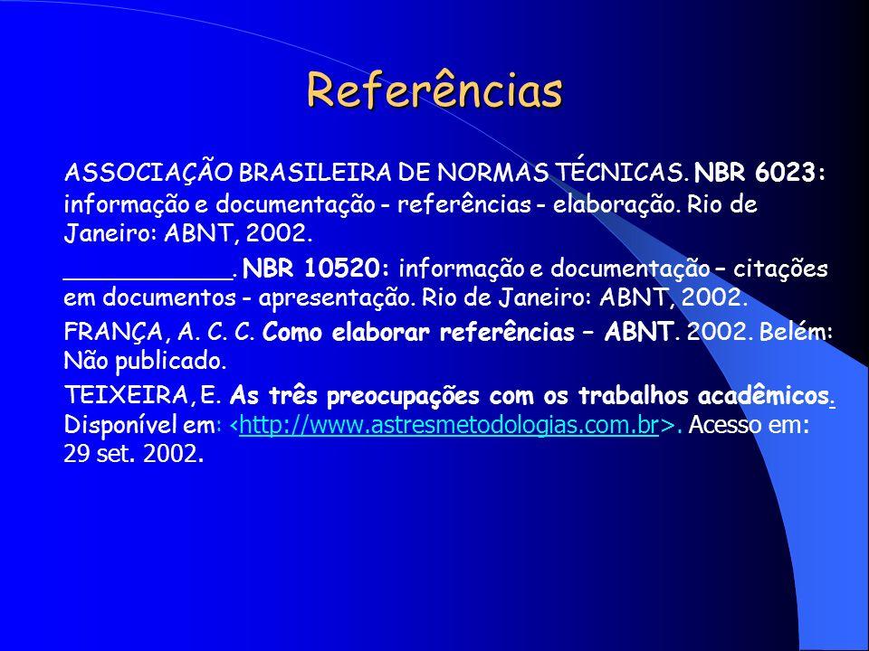 ReferênciasASSOCIAÇÃO BRASILEIRA DE NORMAS TÉCNICAS. NBR 6023: informação e documentação - referências - elaboração. Rio de Janeiro: ABNT, 2002.