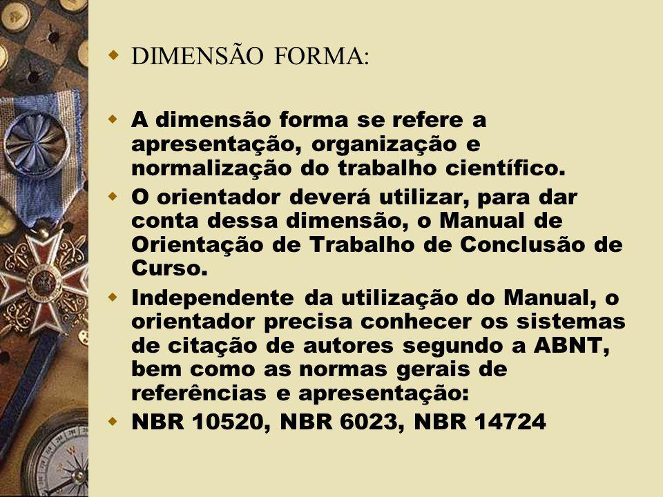 DIMENSÃO FORMA: A dimensão forma se refere a apresentação, organização e normalização do trabalho científico.