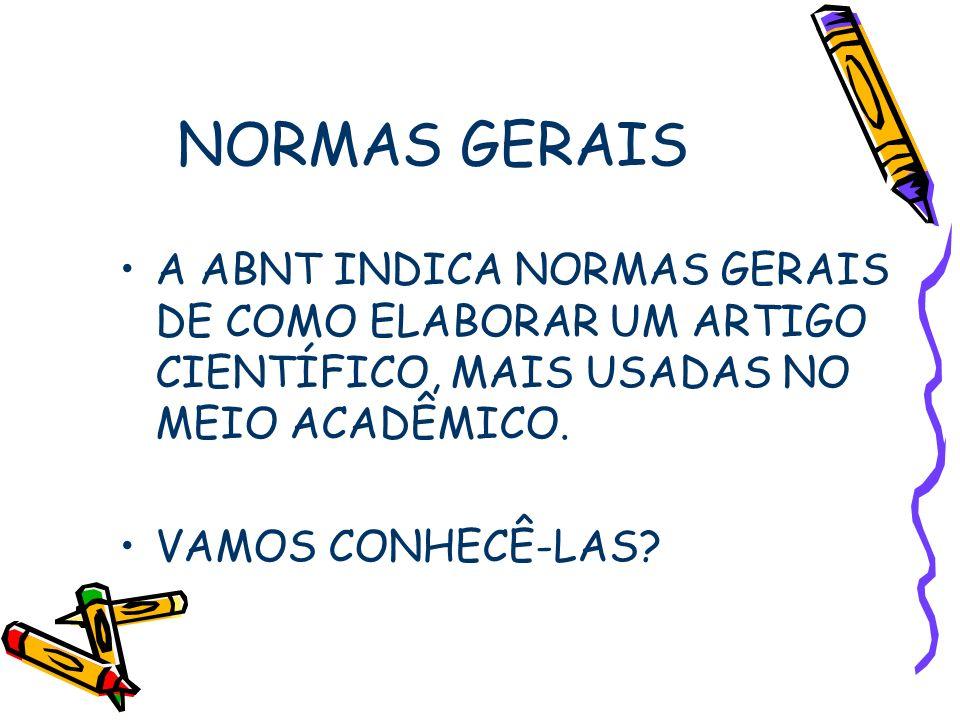 NORMAS GERAIS A ABNT INDICA NORMAS GERAIS DE COMO ELABORAR UM ARTIGO CIENTÍFICO, MAIS USADAS NO MEIO ACADÊMICO.