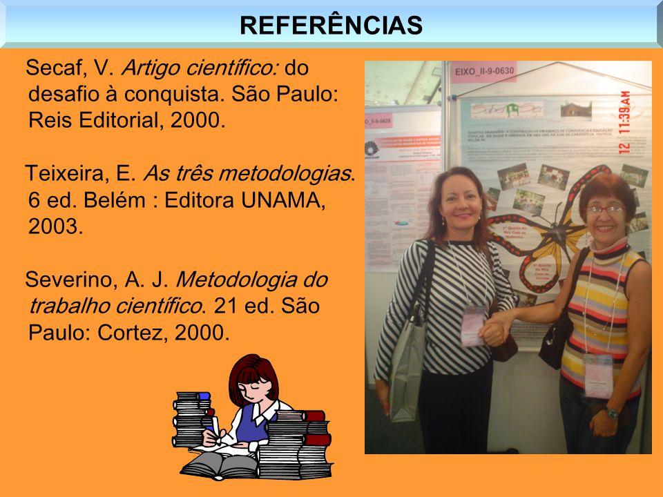 REFERÊNCIAS Secaf, V. Artigo científico: do desafio à conquista. São Paulo: Reis Editorial, 2000.