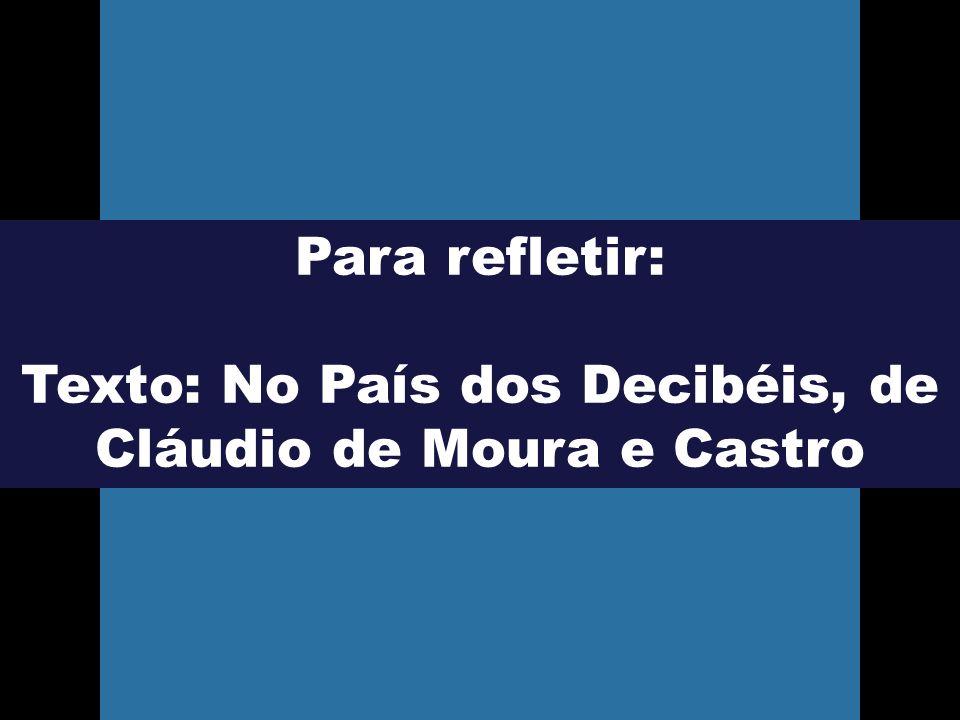 Texto: No País dos Decibéis, de Cláudio de Moura e Castro