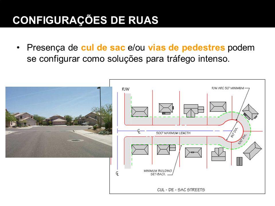 CONFIGURAÇÕES DE RUAS Presença de cul de sac e/ou vias de pedestres podem se configurar como soluções para tráfego intenso.