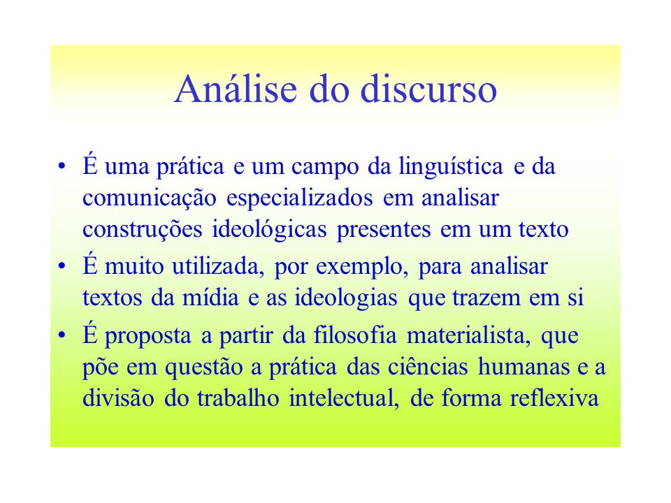 Análise do discurso É uma prática e um campo da linguística e da comunicação especializados em analisar construções ideológicas presentes em um texto.