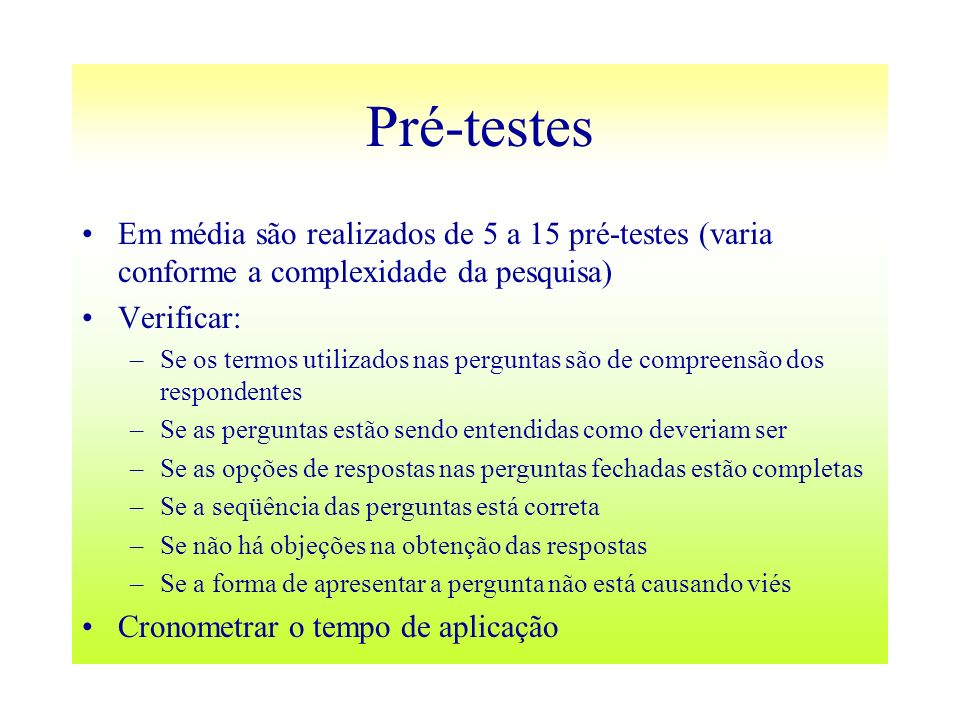 Pré-testes Em média são realizados de 5 a 15 pré-testes (varia conforme a complexidade da pesquisa)