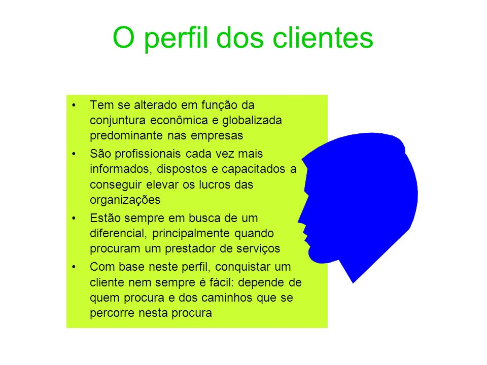 O perfil dos clientesTem se alterado em função da conjuntura econômica e globalizada predominante nas empresas.