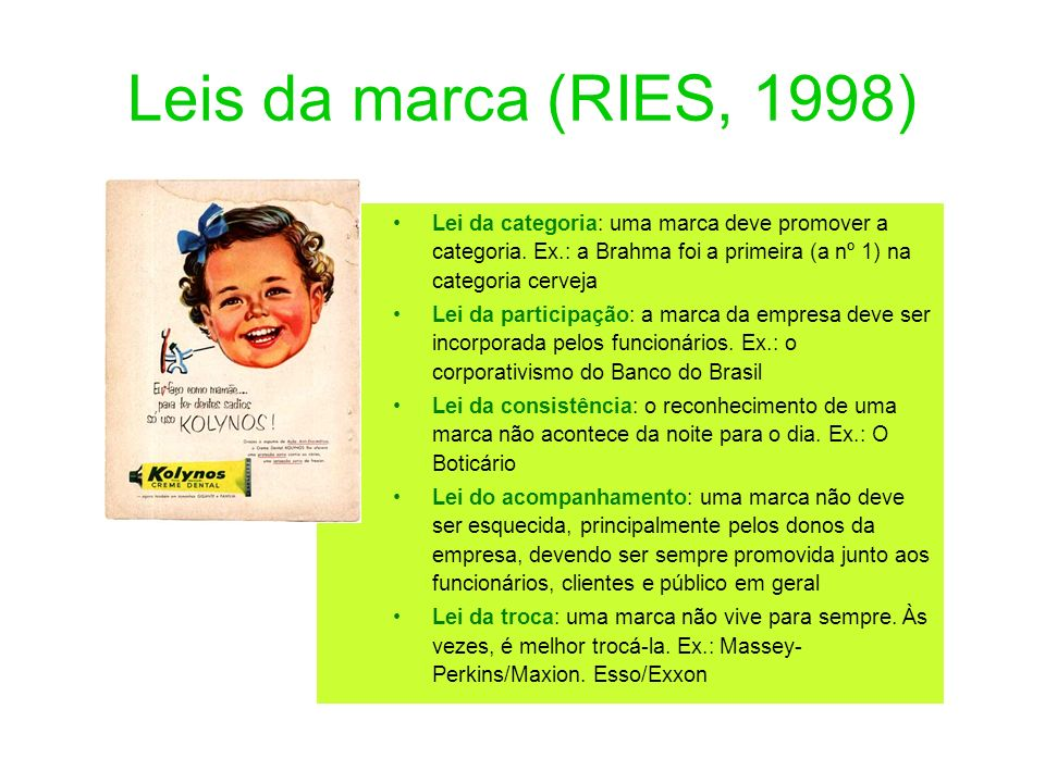 Leis da marca (RIES, 1998) Lei da categoria: uma marca deve promover a categoria. Ex.: a Brahma foi a primeira (a nº 1) na categoria cerveja.