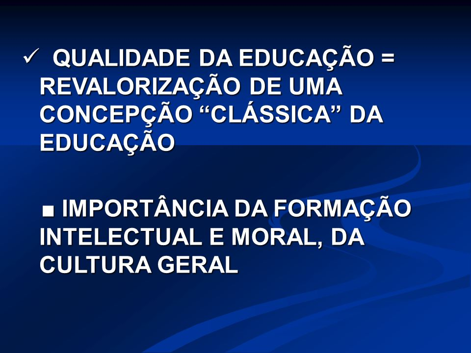 QUALIDADE DA EDUCAÇÃO = REVALORIZAÇÃO DE UMA CONCEPÇÃO CLÁSSICA DA EDUCAÇÃO