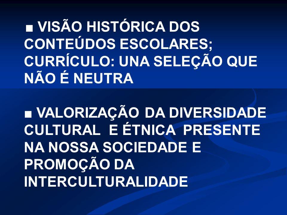 ■ VISÃO HISTÓRICA DOS CONTEÚDOS ESCOLARES; CURRÍCULO: UNA SELEÇÃO QUE