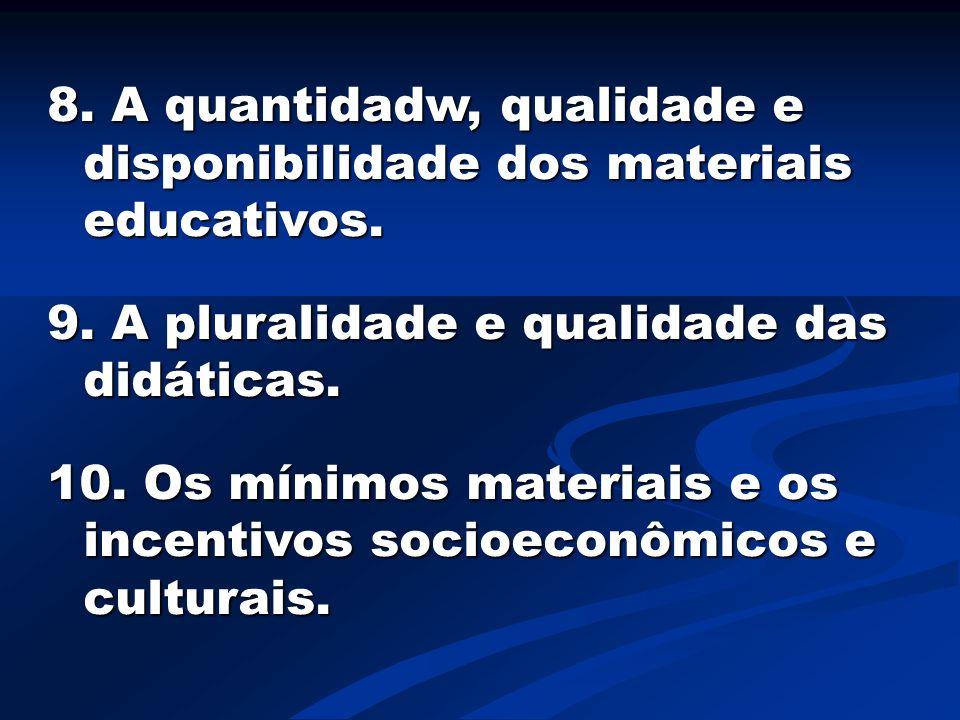 8. A quantidadw, qualidade e disponibilidade dos materiais educativos.