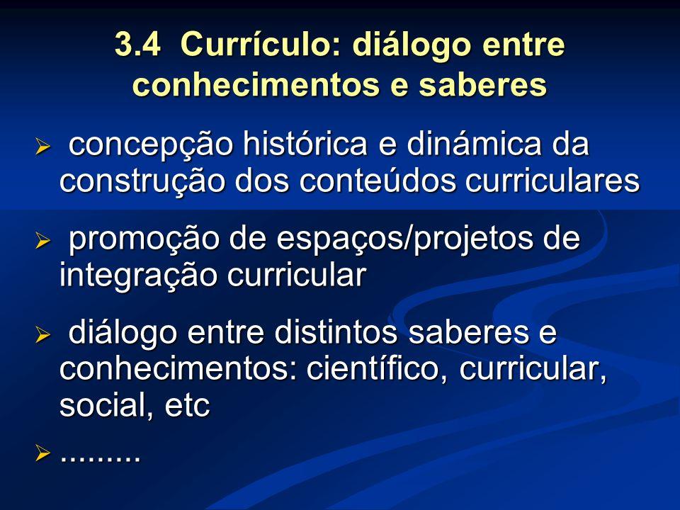 3.4 Currículo: diálogo entre conhecimentos e saberes
