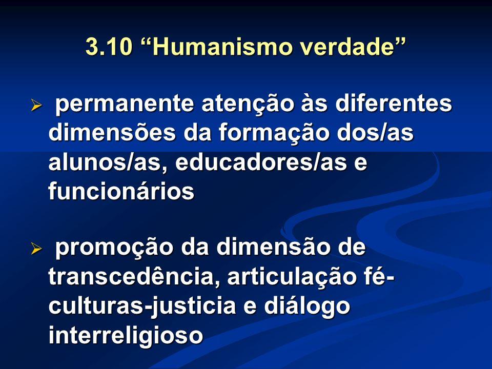 3.10 Humanismo verdade permanente atenção às diferentes dimensões da formação dos/as alunos/as, educadores/as e funcionários.